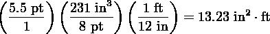 (      ) (      ) (     )   5.5-pt   231-in3    1-ft--          2     1      8 pt     12 in = 13.23 in  ⋅ft