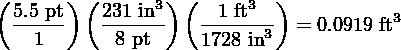 (     ) (      3) (     3 )  5.5 pt   231 in   --1 ft-  = 0.0919 ft3    1       8 pt    1728 in3