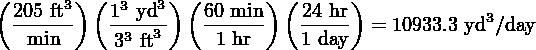 (       ) (      )(       ) (     )   205 ft3  13-yd3   60-min   -24-hr             3    min      33 ft3    1 hr    1 day  = 10933.3 yd /day