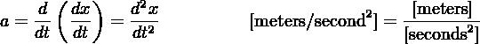d ( dx)   d2x                           [meters] a = --  --- = --2          [meters/second2] = ------2--     dt  dt    dt                            [seconds]