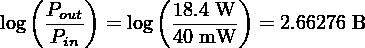(     )     (       ) log  Pout  = log  18.4 W- = 2.66276 B     Pin         40 mW