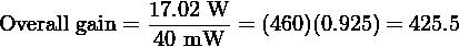 17.02 W Overall gain =------- = (460)(0.925) = 425.5               40 mW