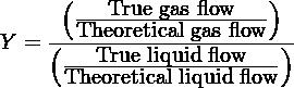 (                  )        ---True gas flow-- Y = (--Theoretical gas flow-)       ---True-liquid flow---       Theoretical liquid flow