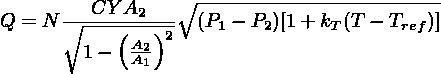 CY A2   ∘ ------------------------ Q = N ∘----(---)2  (P1 − P2)[1 + kT(T − Tref)]         1−   AA2               1