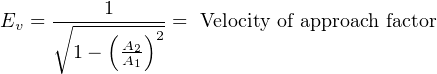 1 Ev = ∘----(---)2 = Velocity of approach factor        1 −  AA21