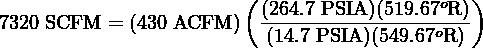 (                     )                          (264.7-PSIA)(519.67oR) 7320 SCFM = (430 ACFM )  (14.7 PSIA )(549.67oR )