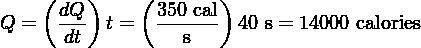 (   )    (       ) Q =   dQ- t =  350 cal 40 s = 14000 calories       dt          s