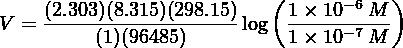 (     − 6  ) V = (2.303)(8.315)(298.15)log  1-×-10---M-          (1)(96485)         1 × 10− 7 M