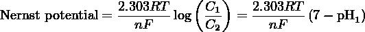 2.303RT    ( C  )   2.303RT Nernst potential =--------log  -1- =  -------(7 − pH1 )                   nF        C2       nF