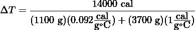14000 cal ΔT  = -------------cal-------------cal-       (1100 g)(0.092goC-)+ (3700 g)(1goC-)