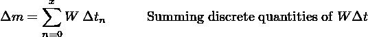 ∑x Δm  =    W  Δtn      Summing discrete quantities of W Δt       n=0