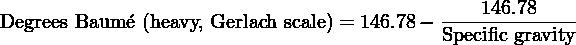 146.78 Degrees Baum´e (heavy, Gerlach scale) = 146.78 − Specific-gravity