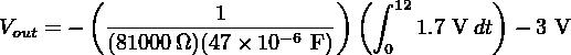 ( ---------1----------)( ∫ 12       ) Vout = −  (81000 Ω)(47 × 10−6 F )   0 1.7 Vdt  − 3 V