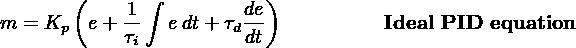 (    1∫         de) m = Kp  e+ τ-   edt+ τddt           Ideal PID equation             i