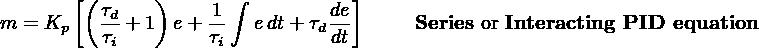 [(      )      ∫          ] m = Kp   τd + 1 e + 1-  edt +τdde       Series or Interacting PID equation           τi         τi         dt