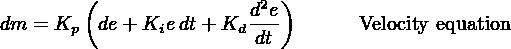(                2 ) dm = Kp  de+ Kie dt+ Kd de-       Velocity equation                         dt