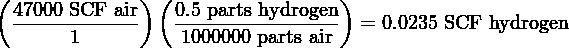 (            ) (                 )  47000-SCF-air   0.5-parts-hydrogen-  = 0.0235 SCF hydrogen        1         1000000 parts air