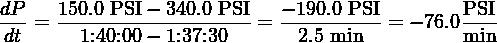dP    150.0 PSI− 340.0 PSI  − 190.0 PSI        PSI -dt = --1:40:00−-1:37:30---= --2.5-min--= − 76.0 min-