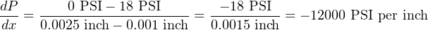 dP       0 PSI− 18 PSI        − 18 PSI dx-=  0.0025-inch−-0.001 inch-= 0.0015-inch-= − 12000 PSI per inch