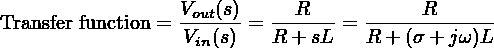 Transfer function = Vout(s)=---R-- = ------R------                   Vin(s)   R + sL   R + (σ+ jω)L