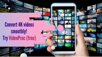 Convert 4K videos smoothly Try VideoProcfree 2