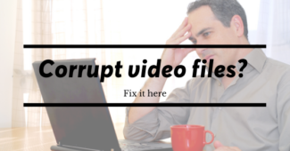 Corrupt video files  Fix it here
