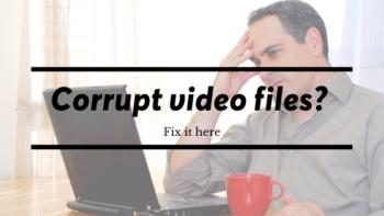 Corrupt video files  Fix it here