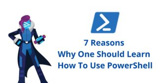 7 Reasons Why One Should Learn How To Use PowerShell
